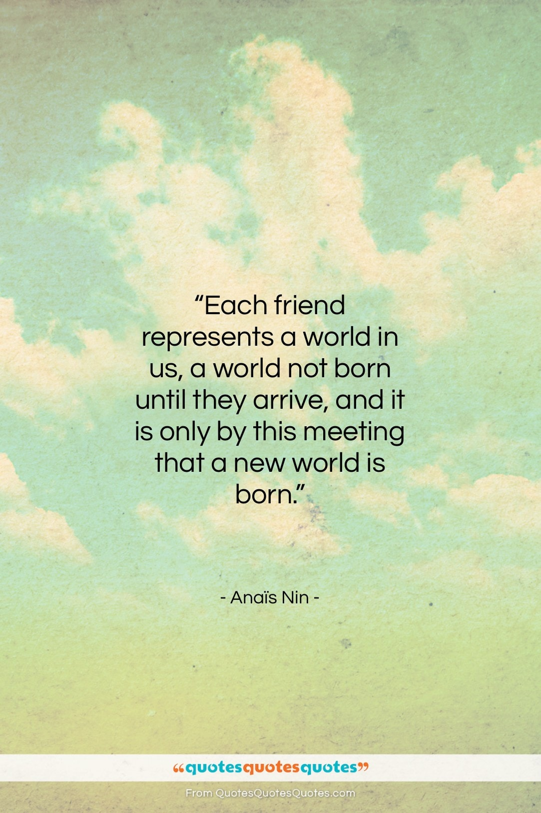 """Anaïs Nin quote: """"Each friend represents a world in us…""""- at QuotesQuotesQuotes.com"""