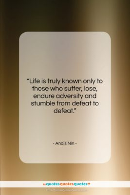 """Anaïs Nin quote: """"Life is truly known only to those…""""- at QuotesQuotesQuotes.com"""