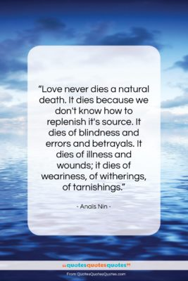 "Anaïs Nin quote: ""Love never dies a natural death. It…""- at QuotesQuotesQuotes.com"