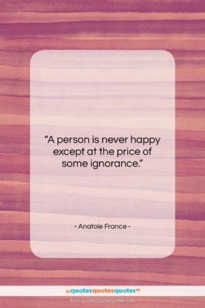 """Anatole France quote: """"A person is never happy except at…""""- at QuotesQuotesQuotes.com"""
