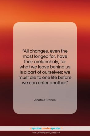 """Anatole France quote: """"All changes, even the most longed for,…""""- at QuotesQuotesQuotes.com"""