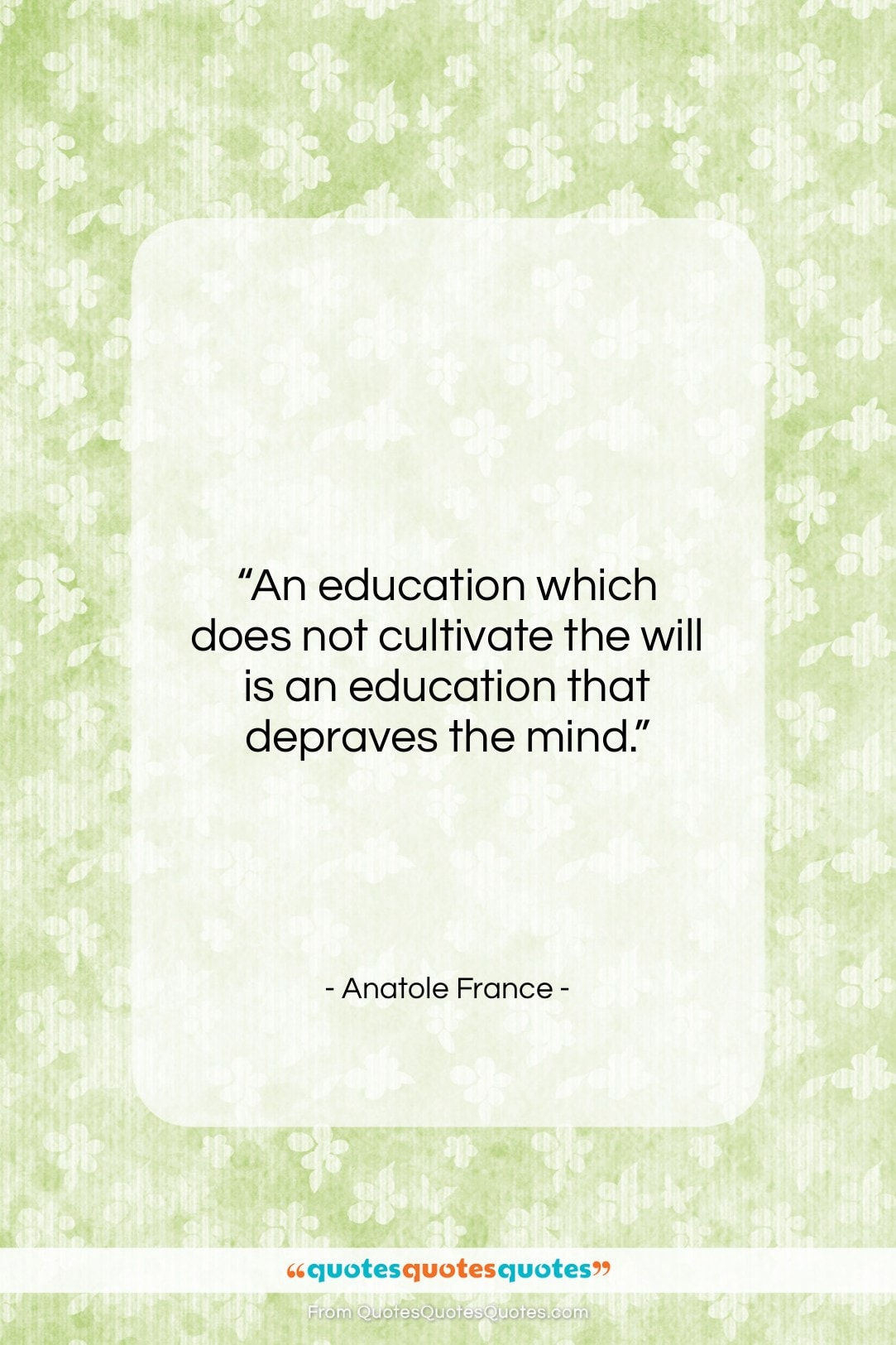 """Anatole France quote: """"An education which does not cultivate the…""""- at QuotesQuotesQuotes.com"""