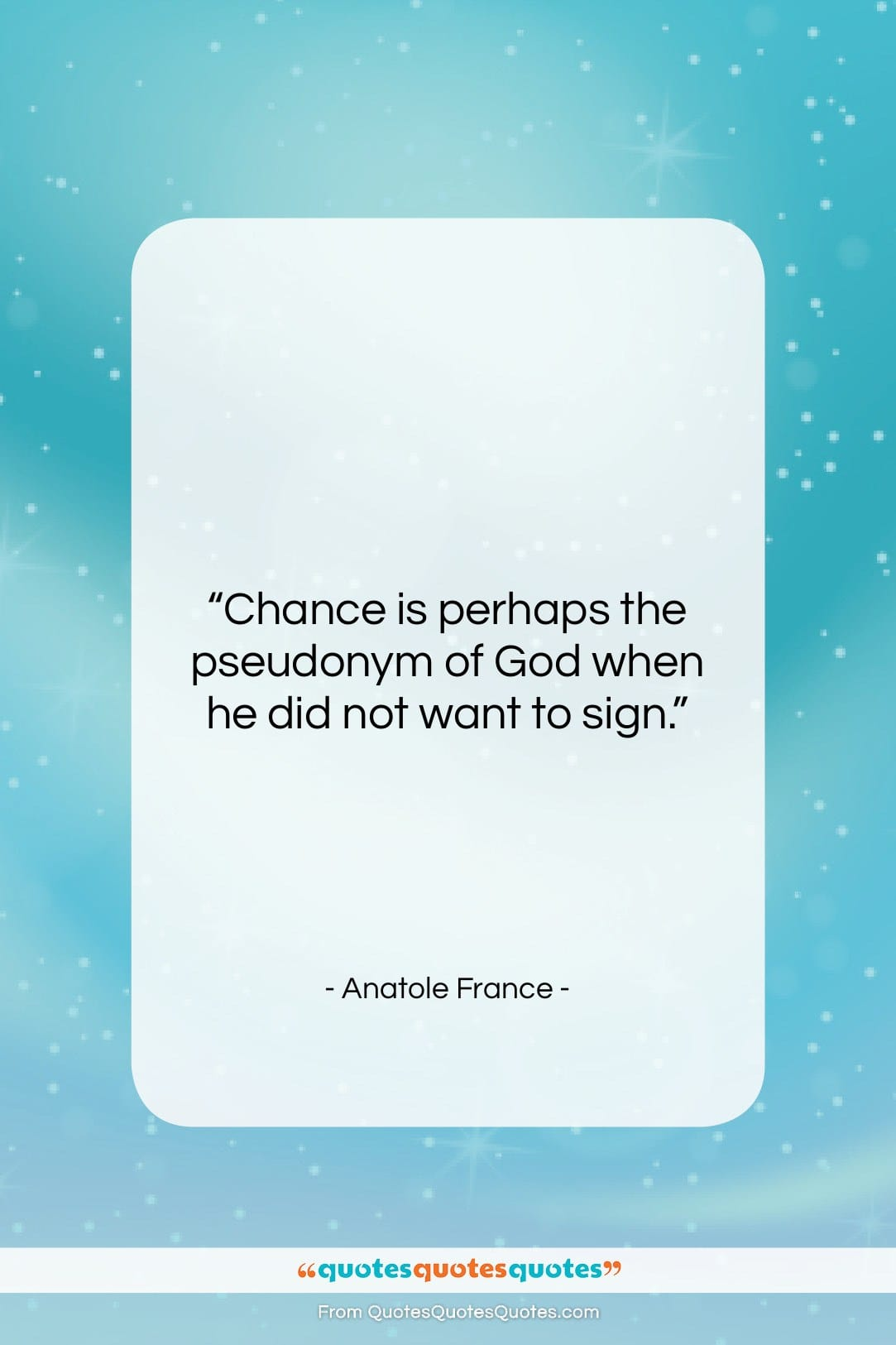 """Anatole France quote: """"Chance is perhaps the pseudonym of God…""""- at QuotesQuotesQuotes.com"""