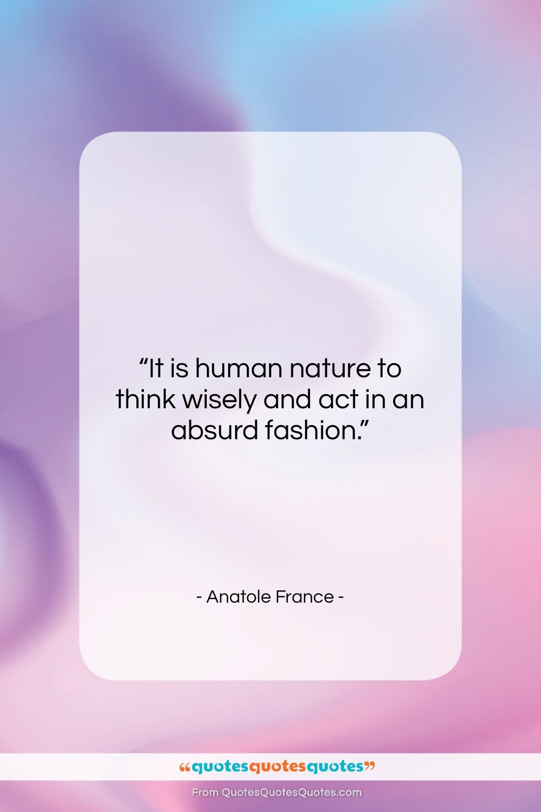 """Anatole France quote: """"It is human nature to think wisely…""""- at QuotesQuotesQuotes.com"""