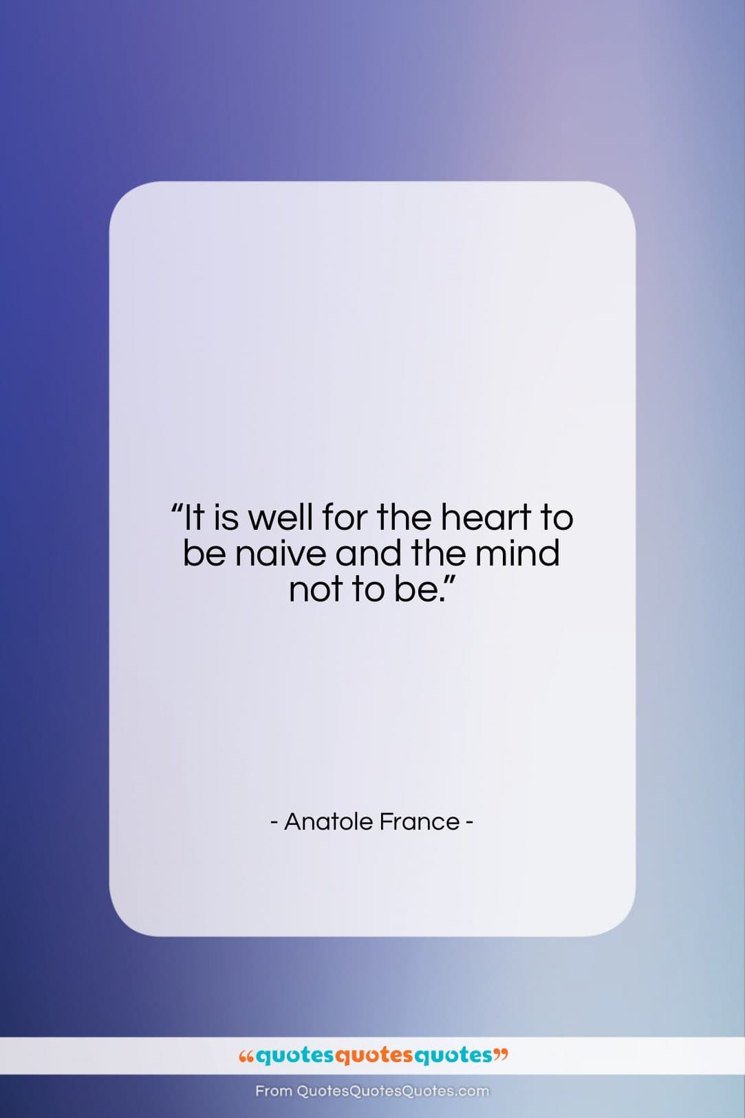 """Anatole France quote: """"It is well for the heart to…""""- at QuotesQuotesQuotes.com"""