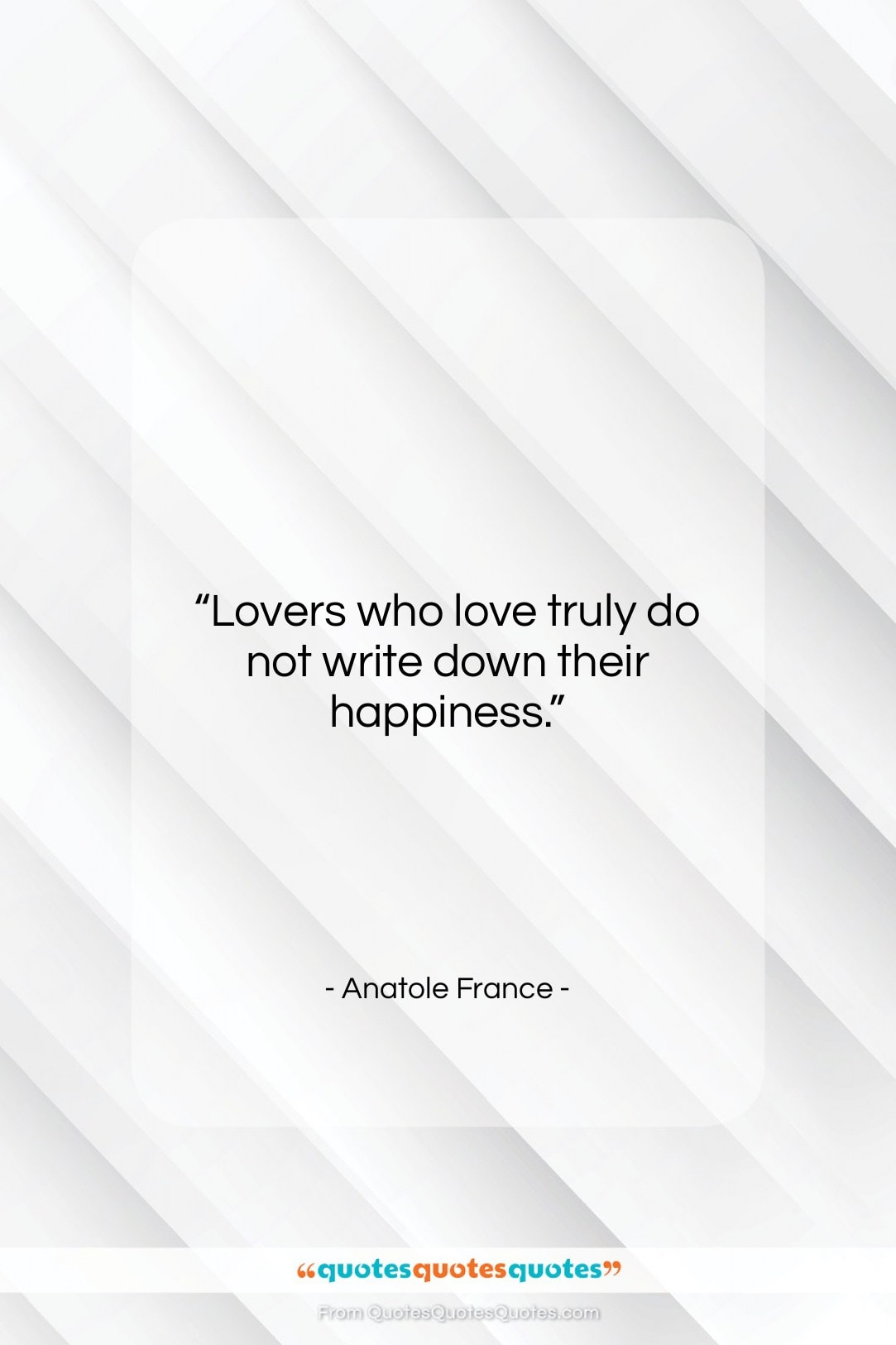 "Anatole France quote: ""Lovers who love truly do not write…""- at QuotesQuotesQuotes.com"