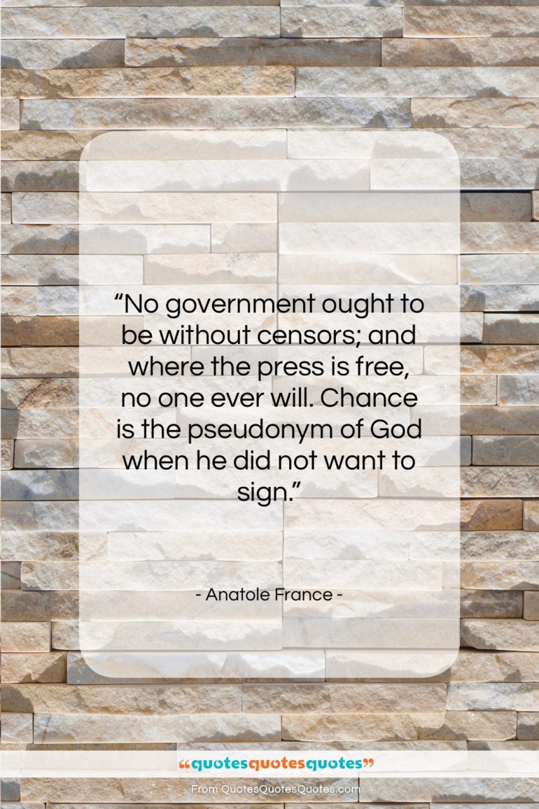 """Anatole France quote: """"No government ought to be without censors;…""""- at QuotesQuotesQuotes.com"""