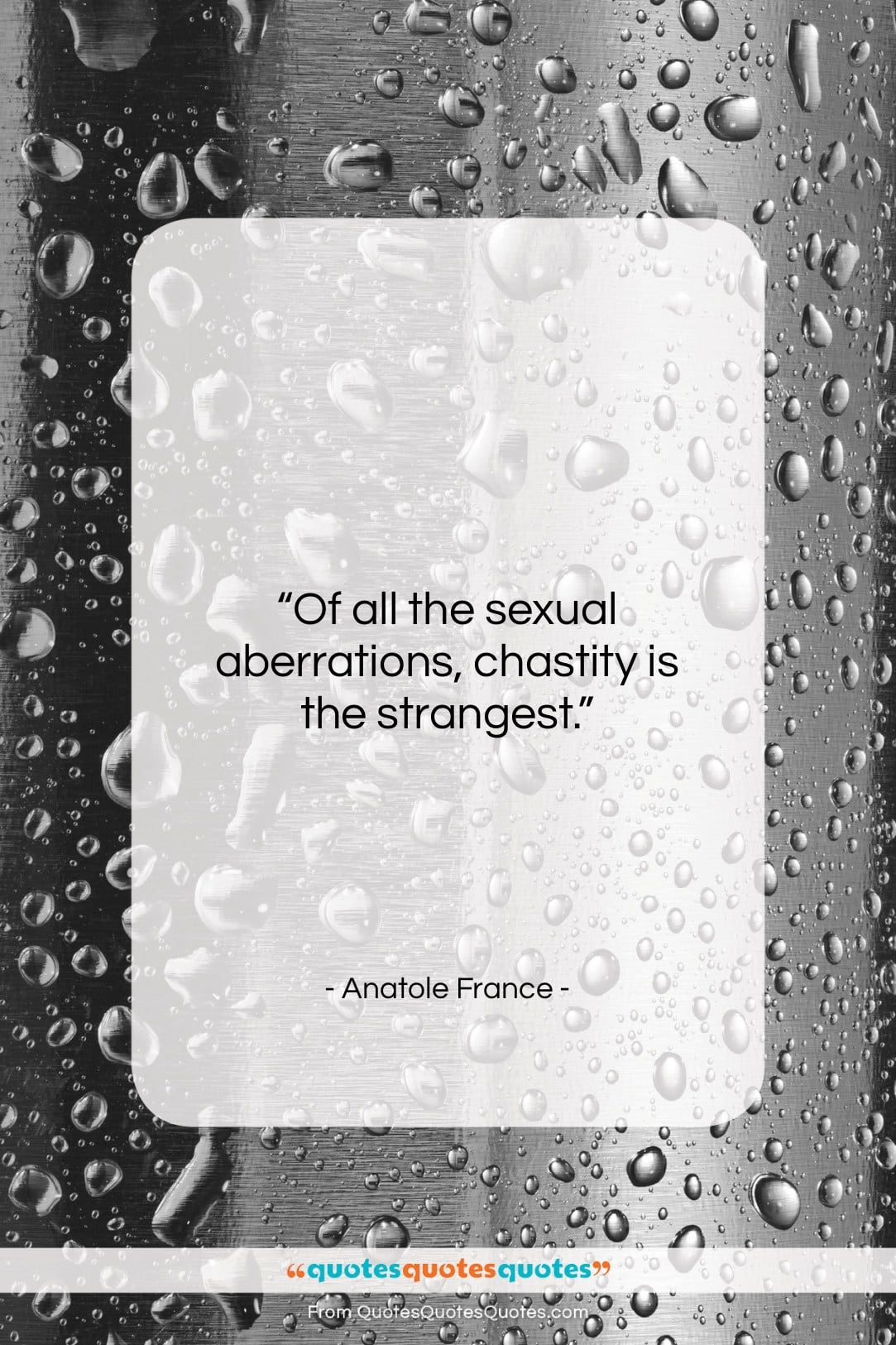 """Anatole France quote: """"Of all the sexual aberrations, chastity is…""""- at QuotesQuotesQuotes.com"""