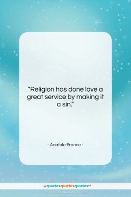 """Anatole France quote: """"Religion has done love a great service…""""- at QuotesQuotesQuotes.com"""