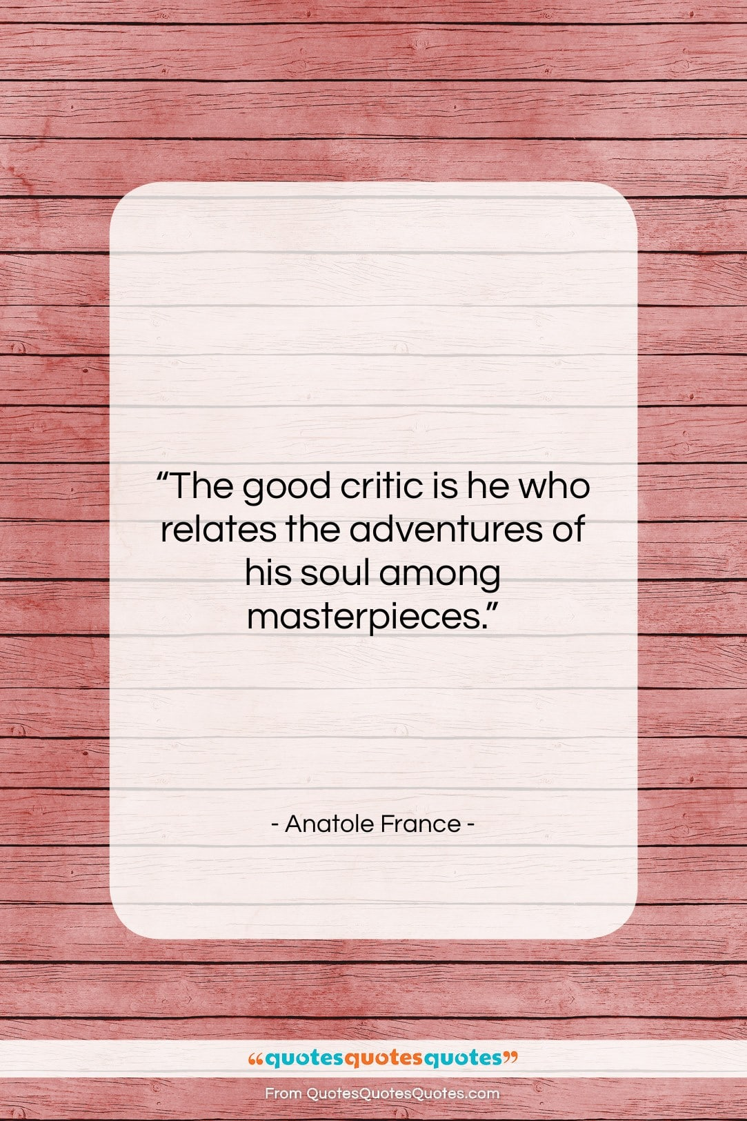 """Anatole France quote: """"The good critic is he who relates…""""- at QuotesQuotesQuotes.com"""