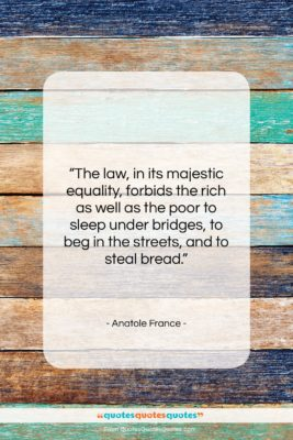 """Anatole France quote: """"The law, in its majestic equality, forbids…""""- at QuotesQuotesQuotes.com"""