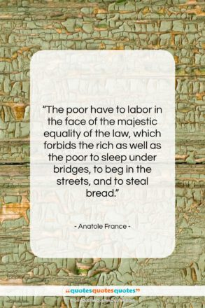 """Anatole France quote: """"The poor have to labor in the…""""- at QuotesQuotesQuotes.com"""