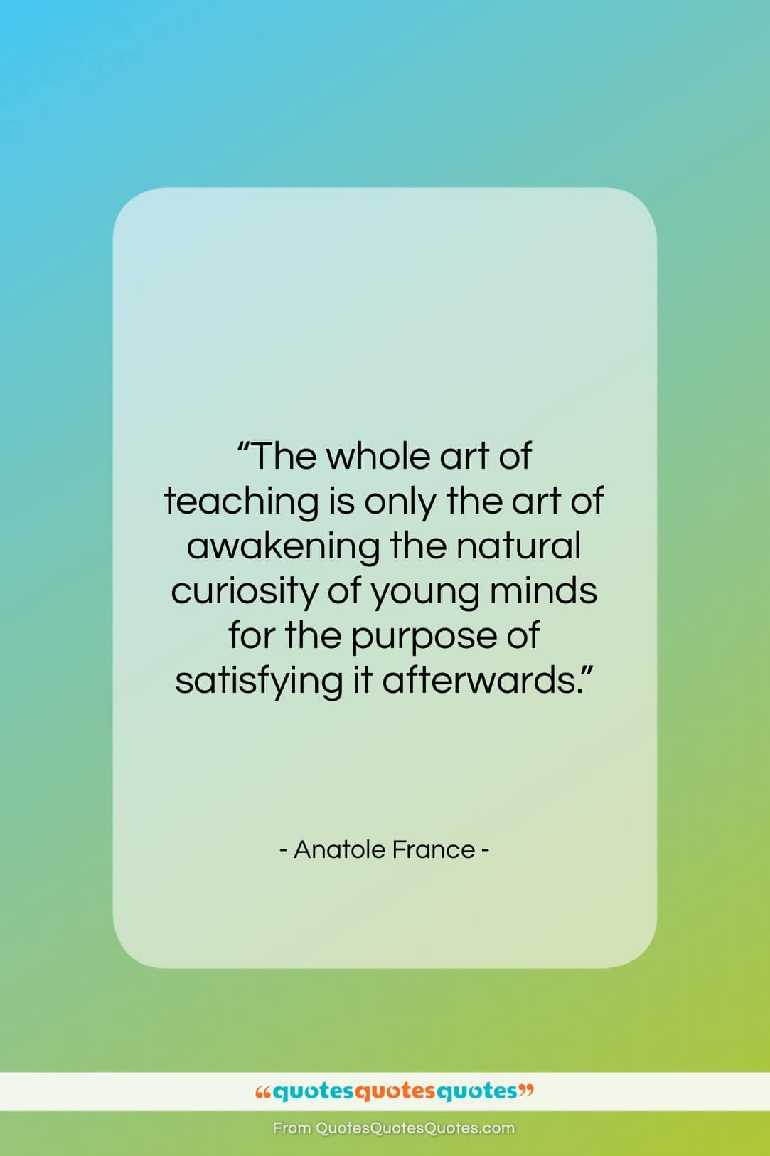 """Anatole France quote: """"The whole art of teaching is only…""""- at QuotesQuotesQuotes.com"""