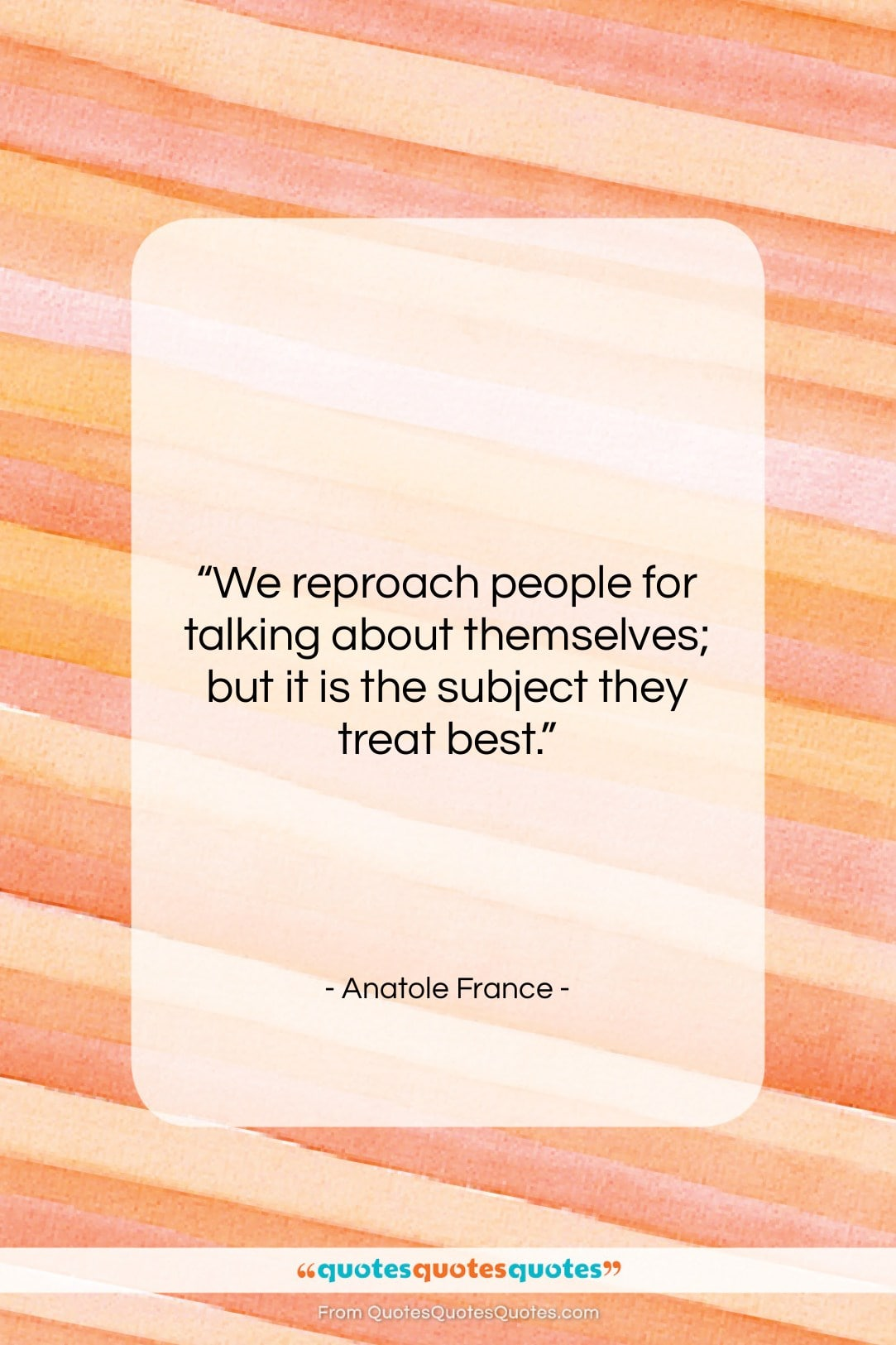 """Anatole France quote: """"We reproach people for talking about themselves;…""""- at QuotesQuotesQuotes.com"""