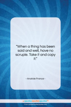 """Anatole France quote: """"When a thing has been said and…""""- at QuotesQuotesQuotes.com"""