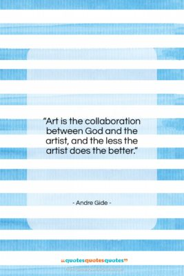 """Andre Gide quote: """"Art is the collaboration between God and…""""- at QuotesQuotesQuotes.com"""