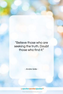 """Andre Gide quote: """"Believe those who are seeking the truth….""""- at QuotesQuotesQuotes.com"""