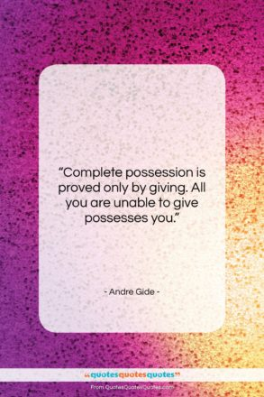"""Andre Gide quote: """"Complete possession is proved only by giving….""""- at QuotesQuotesQuotes.com"""