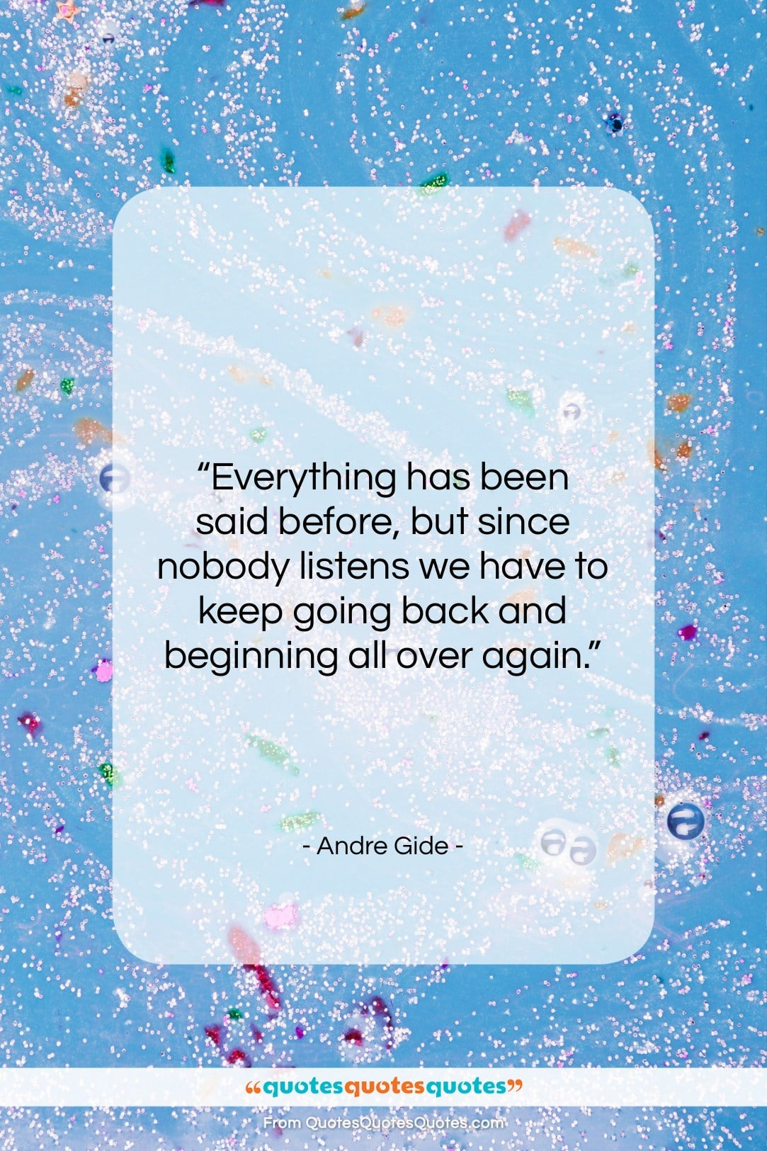 """Andre Gide quote: """"Everything has been said before, but since…""""- at QuotesQuotesQuotes.com"""