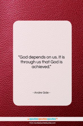 """Andre Gide quote: """"God depends on us. It is through…""""- at QuotesQuotesQuotes.com"""
