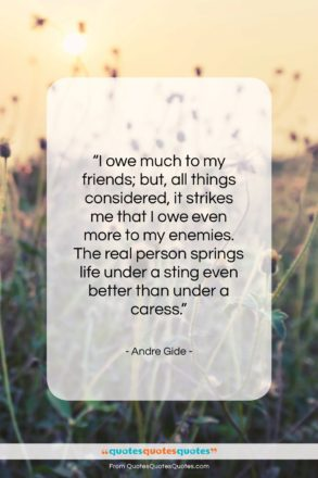 """Andre Gide quote: """"I owe much to my friends; but…""""- at QuotesQuotesQuotes.com"""