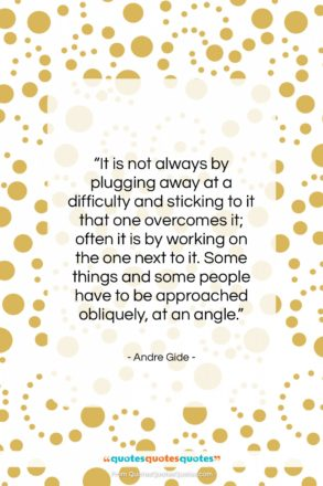 """Andre Gide quote: """"It is not always by plugging away…""""- at QuotesQuotesQuotes.com"""