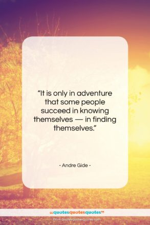 """Andre Gide quote: """"It is only in adventure that some…""""- at QuotesQuotesQuotes.com"""