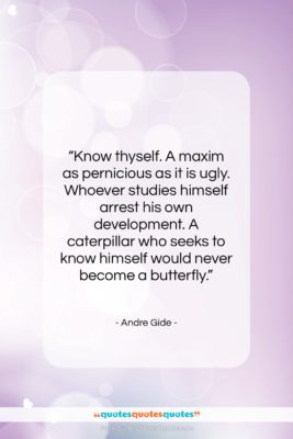 """Andre Gide quote: """"Know thyself. A maxim as pernicious as…""""- at QuotesQuotesQuotes.com"""