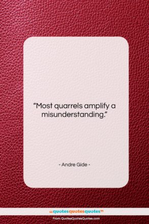 """Andre Gide quote: """"Most quarrels amplify a misunderstanding….""""- at QuotesQuotesQuotes.com"""