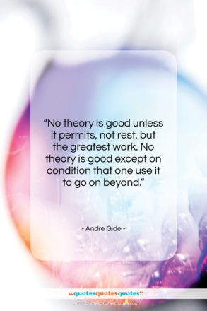 """Andre Gide quote: """"No theory is good unless it permits,…""""- at QuotesQuotesQuotes.com"""
