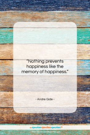"""Andre Gide quote: """"Nothing prevents happiness like the memory of…""""- at QuotesQuotesQuotes.com"""