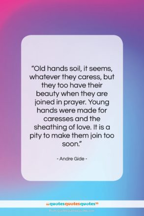 """Andre Gide quote: """"Old hands soil, it seems, whatever they…""""- at QuotesQuotesQuotes.com"""