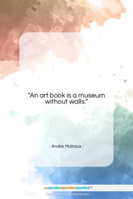 """Andre Malraux quote: """"An art book is a museum without…""""- at QuotesQuotesQuotes.com"""