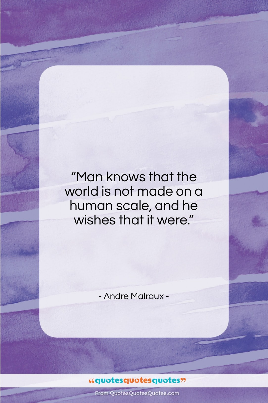 """Andre Malraux quote: """"Man knows that the world is not…""""- at QuotesQuotesQuotes.com"""