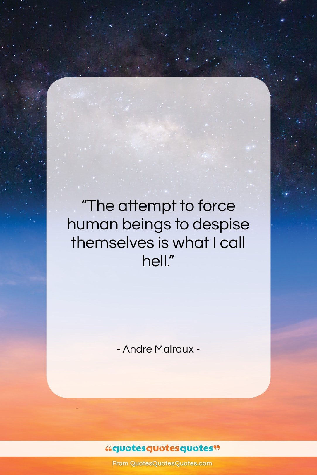 """Andre Malraux quote: """"The attempt to force human beings to…""""- at QuotesQuotesQuotes.com"""