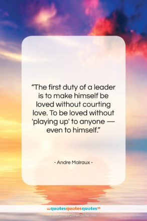 """Andre Malraux quote: """"The first duty of a leader is…""""- at QuotesQuotesQuotes.com"""