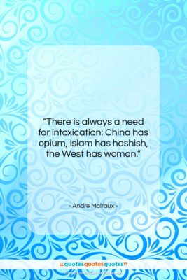 """Andre Malraux quote: """"There is always a need for intoxication:…""""- at QuotesQuotesQuotes.com"""