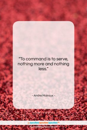 """Andre Malraux quote: """"To command is to serve, nothing more…""""- at QuotesQuotesQuotes.com"""