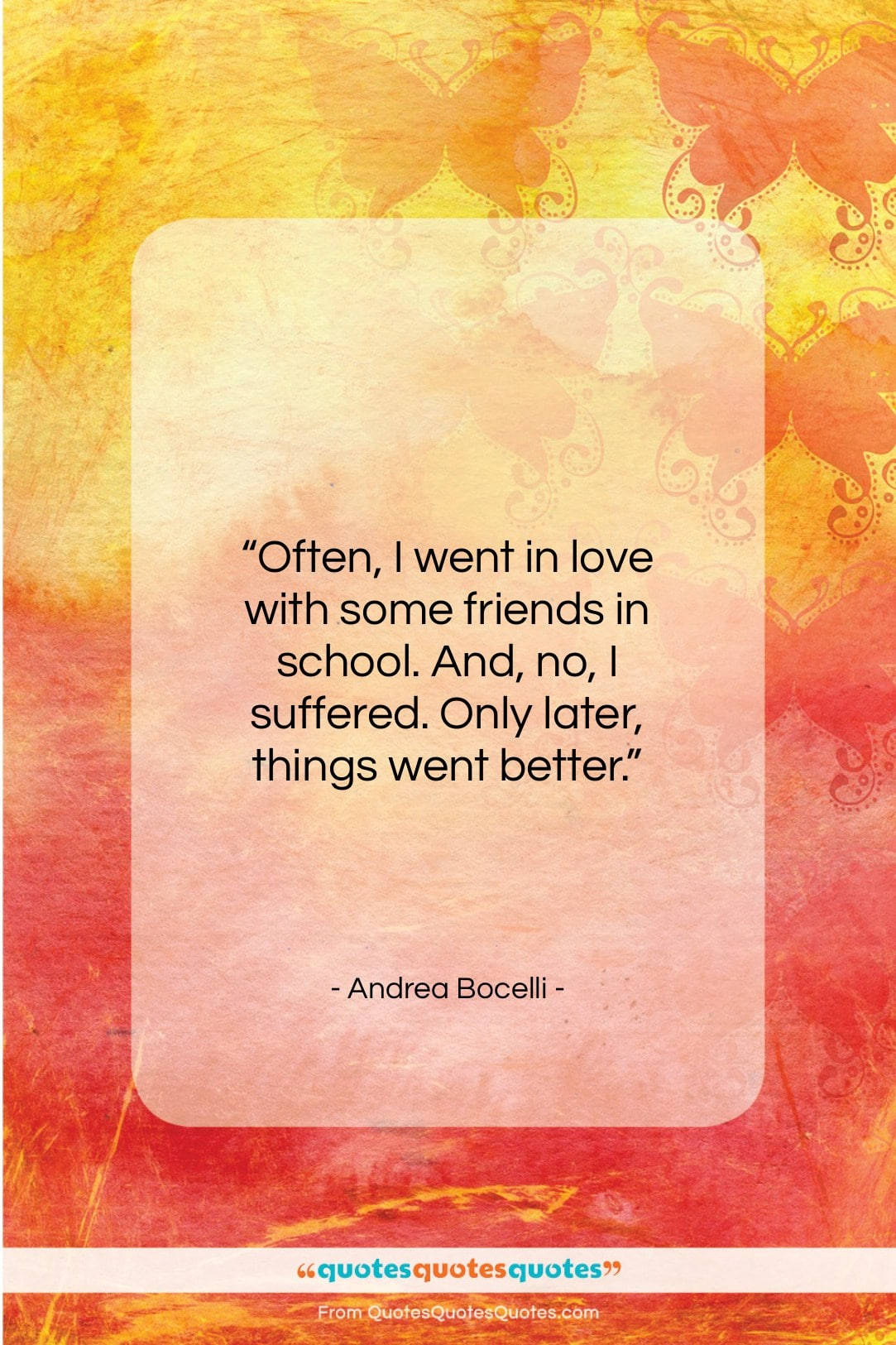 """Andrea Bocelli quote: """"Often, I went in love with some…""""- at QuotesQuotesQuotes.com"""