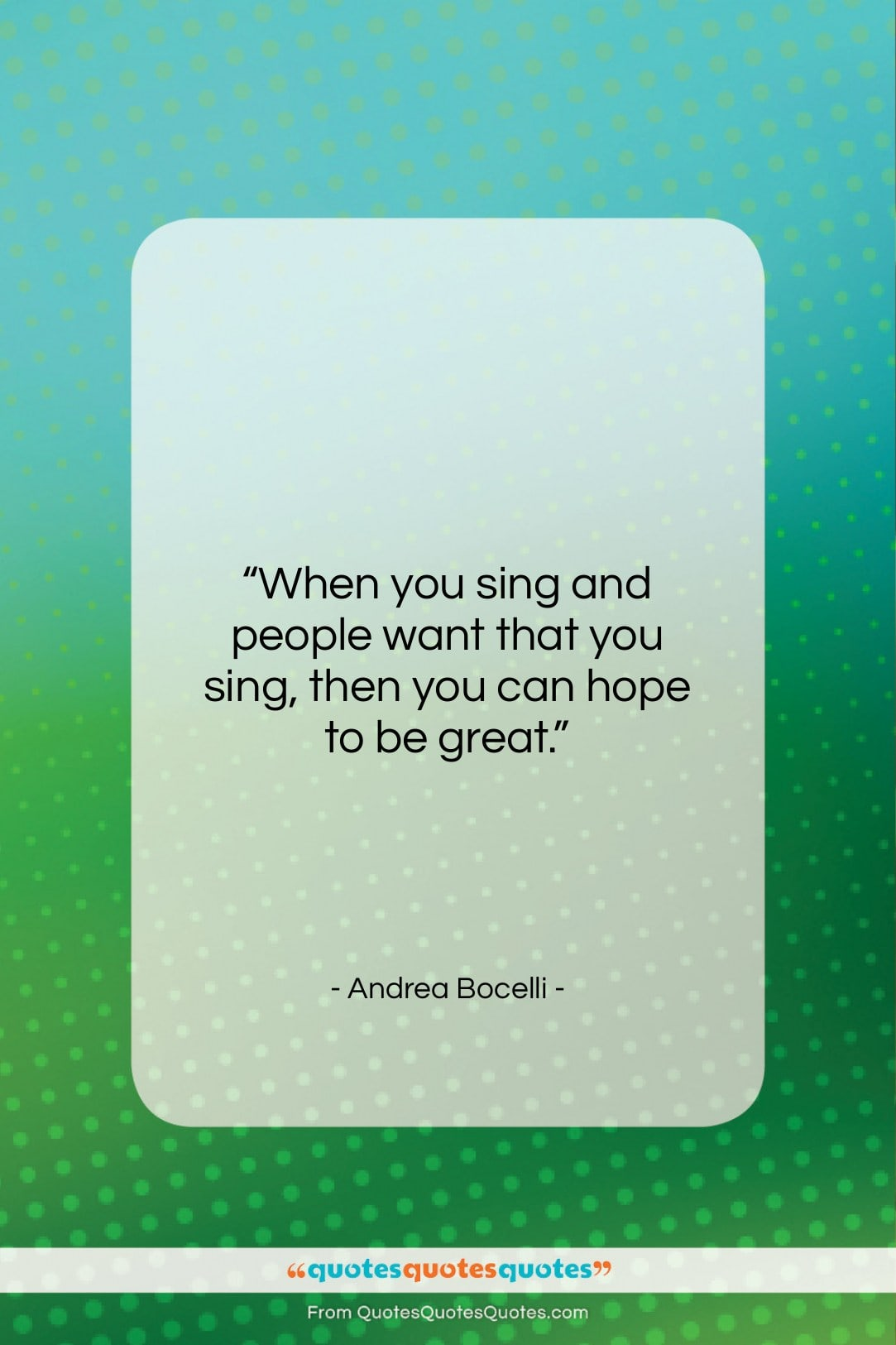 """Andrea Bocelli quote: """"When you sing and people want that…""""- at QuotesQuotesQuotes.com"""