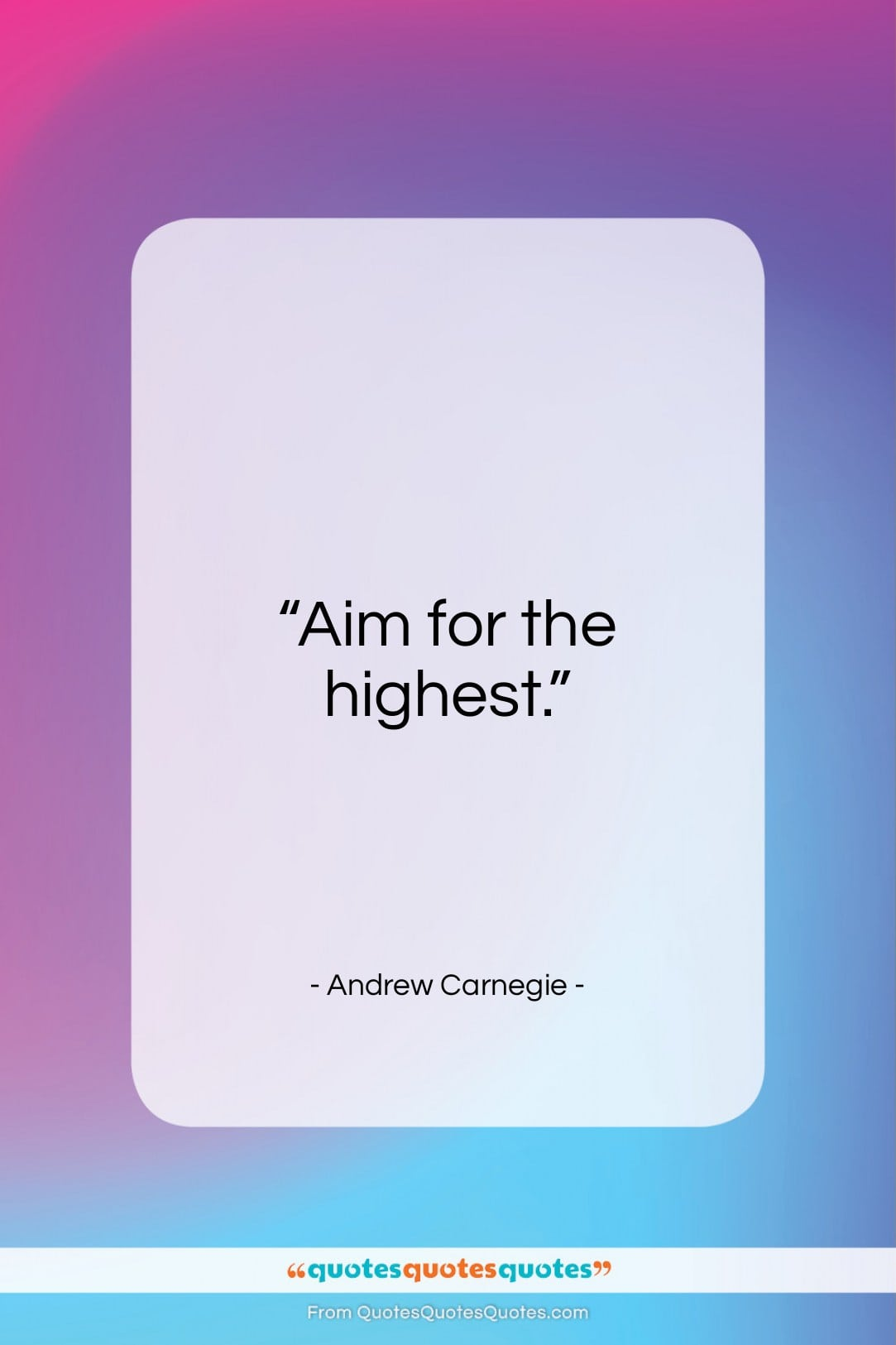 "Andrew Carnegie quote: ""Aim for the highest…""- at QuotesQuotesQuotes.com"