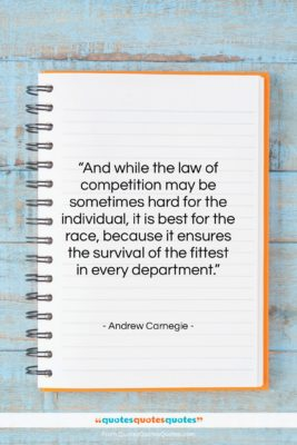 "Andrew Carnegie quote: ""And while the law of competition may…""- at QuotesQuotesQuotes.com"