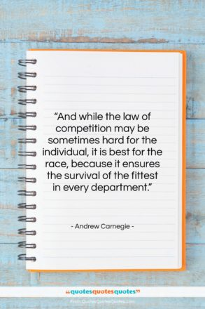 """Andrew Carnegie quote: """"And while the law of competition may…""""- at QuotesQuotesQuotes.com"""