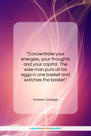"""Andrew Carnegie quote: """"Concentrate your energies, your thoughts and your…""""- at QuotesQuotesQuotes.com"""