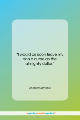 "Andrew Carnegie quote: ""I would as soon leave my son…""- at QuotesQuotesQuotes.com"