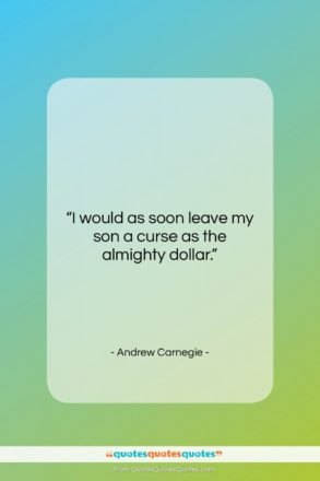 """Andrew Carnegie quote: """"I would as soon leave my son…""""- at QuotesQuotesQuotes.com"""