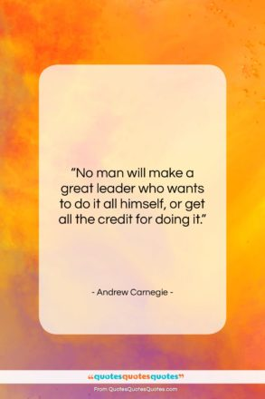 """Andrew Carnegie quote: """"No man will make a great leader…""""- at QuotesQuotesQuotes.com"""