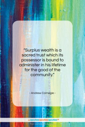 """Andrew Carnegie quote: """"Surplus wealth is a sacred trust which…""""- at QuotesQuotesQuotes.com"""