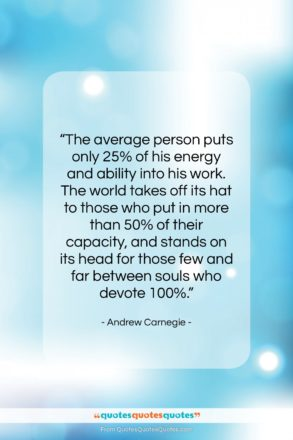 "Andrew Carnegie quote: ""The average person puts only 25% of…""- at QuotesQuotesQuotes.com"