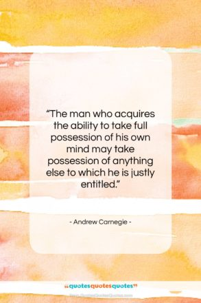 """Andrew Carnegie quote: """"The man who acquires the ability to…""""- at QuotesQuotesQuotes.com"""